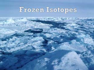 Frozen Isotopes