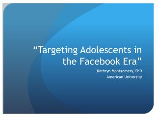 """Targeting Adolescents in the Facebook Era"""
