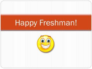 Happy Freshman!