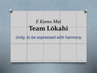 E Komo Mai Team Lōkahi