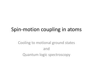 Spin-motion coupling in atoms