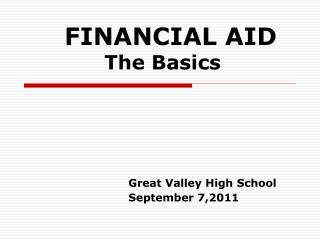 FINANCIAL AID       The Basics Great Valley High School 		September  7,2011