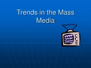 Trends in the Mass Media