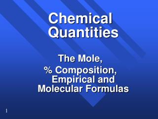 Chemical Quantities The  Mole,  % Composition, Empirical and Molecular Formulas