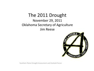 The 2011 Drought  November 29, 2011 Oklahoma Secretary of Agriculture Jim Reese
