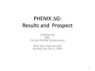 PHENIX  G:  Results and   Prospect