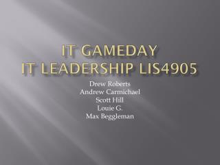 IT GameDAY IT Leadership LIS4905