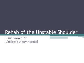 Rehab of the Unstable Shoulder