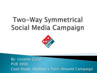 Two-Way Symmetrical  Social Media Campaign