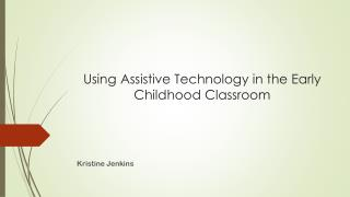 Using Assistive Technology in the Early Childhood Classroom