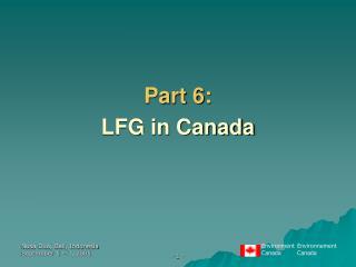 Part 6:  LFG in Canada