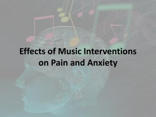 Effects of Music Interventions   on Pain and Anxiety