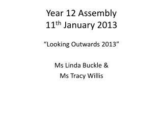 Year  12  Assembly 11 th January 2013
