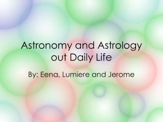 Astronomy and Astrology out Daily Life