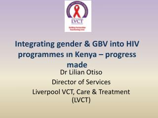 Integrating  gender & GBV  into HIV  programmes  ın Kenya – progress made