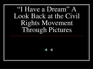 """""""I Have a Dream"""" A Look Back at the Civil Rights Movement Through Pictures"""