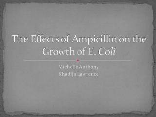 The Effects of Ampicillin on the Growth of E.  Coli