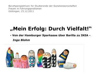 """"""" Mein Erfolg: Durch Vielfalt!""""  - Von der Hamburger Sparkasse über  Barilla  zu IKEA - Inga Blohm"""