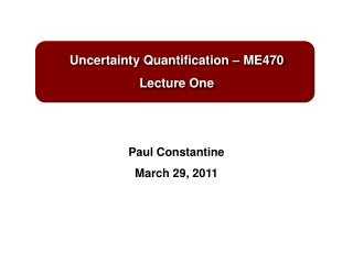 Uncertainty Quantification – ME470 Lecture One