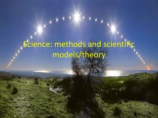 Science: methods  and scientifi c  models /theory