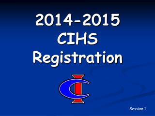2014-2015  CIHS Registration