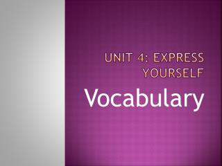 Unit 4: Express Yourself