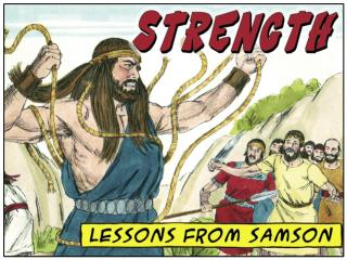 What living lessons can  21 st -century Christians learn from Samson about  STRENGTH ?