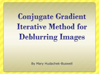 Conjugate Gradient Iterative Method for  Deblurring  Images