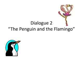 """Dialogue 2 """"The Penguin and the Flamingo"""""""