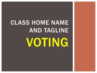 Class Home name and tagline  voting