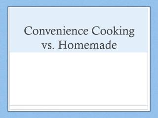 Convenience Cooking vs. Homemade
