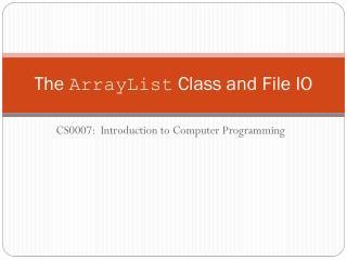 The  ArrayList  Class and File IO