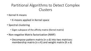 Partitional  Algorithms to Detect Complex Clusters