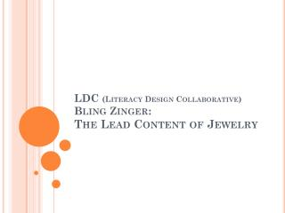 LDC  (Literacy  Design  Collaborative) Bling  Zinger: The Lead Content of Jewelry