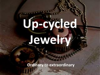 Up-cycled Jewelry