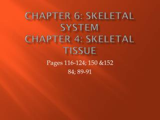 Chapter 6: Skeletal System Chapter 4: Skeletal Tissue