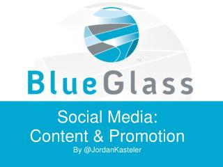 Social  Media: Content & Promotion By  @ JordanKasteler
