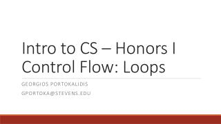 Intro to CS – Honors I Control Flow: Loops