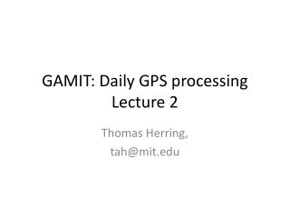 GAMIT: Daily GPS processing Lecture 2
