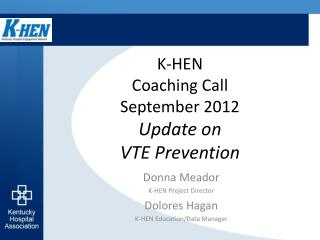 K-HEN Coaching Call September 2012 Update on  VTE Prevention