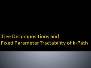 Tree Decompositions  and 	 Fixed Parameter  Tractability  of k -Path