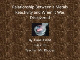 Relationship Between a Metals  R eactivity  a nd  W hen It Was Discovered