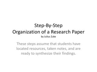 Step-By-Step Organization of a Research Paper by Julius  Zuke