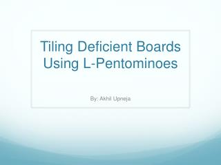 Tiling Deficient Boards Using L- Pentominoes