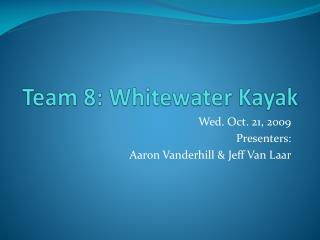 Team 8: Whitewater Kayak
