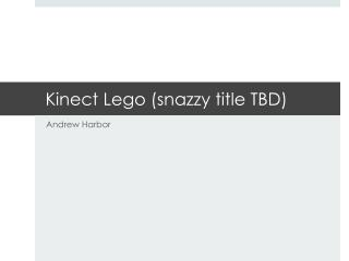 Kinect  Lego  (snazzy title TBD )
