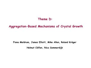 Theme D:  Aggregation-Based Mechanisms of Crystal Growth
