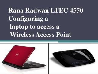 Rana Radwan LTEC 4550 Configuring  a  laptop to access a  Wireless Access Point