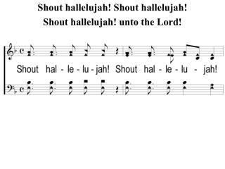 Shout hallelujah! Shout hallelujah! Shout hallelujah! unto the Lord!
