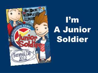 I'm A  Junior Soldier